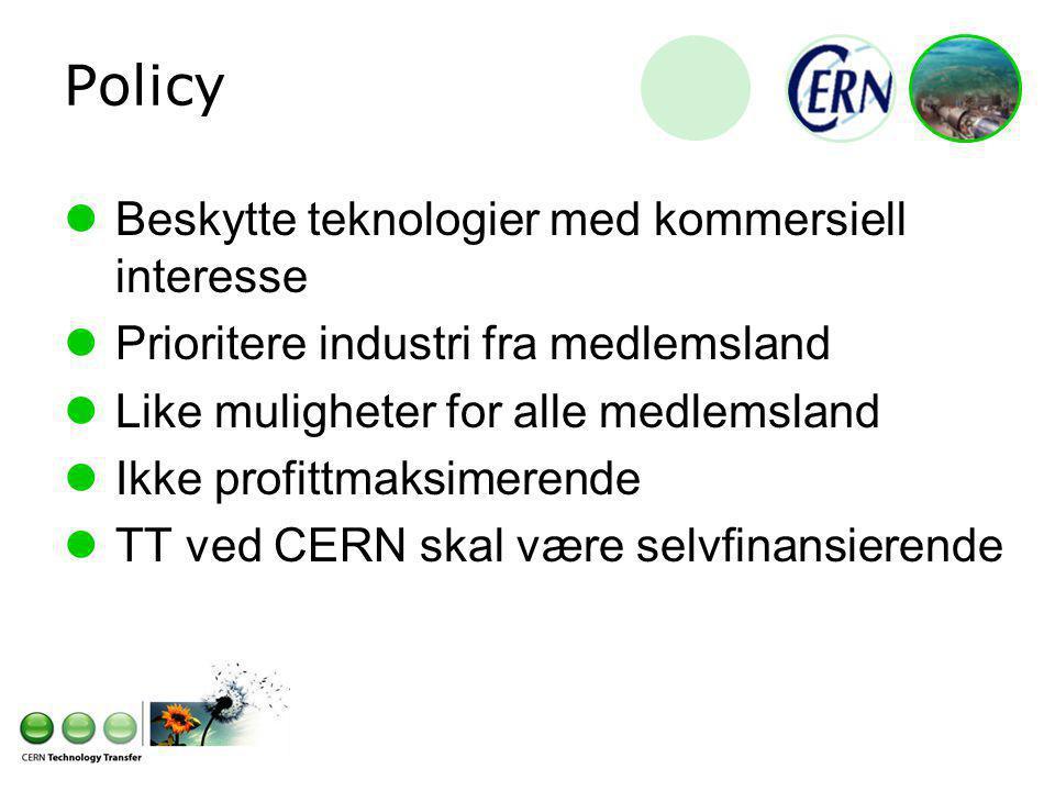 Policy Beskytte teknologier med kommersiell interesse Prioritere industri fra medlemsland Like muligheter for alle medlemsland Ikke profittmaksimerende TT ved CERN skal være selvfinansierende