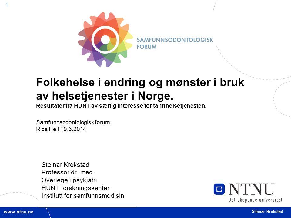 1 Steinar Krokstad Professor dr. med. Overlege i psykiatri HUNT forskningssenter Institutt for samfunnsmedisin Folkehelse i endring og mønster i bruk