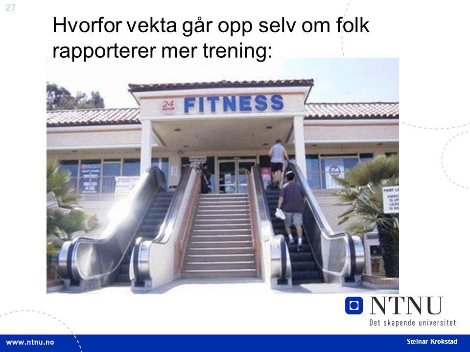 27 Steinar Krokstad Hvorfor vekta går opp selv om folk rapporterer mer trening: