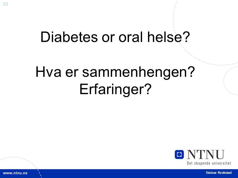 30 Steinar Krokstad Diabetes or oral helse? Hva er sammenhengen? Erfaringer?