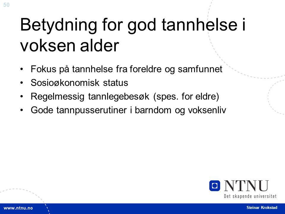 50 Steinar Krokstad Betydning for god tannhelse i voksen alder Fokus på tannhelse fra foreldre og samfunnet Sosioøkonomisk status Regelmessig tannlege