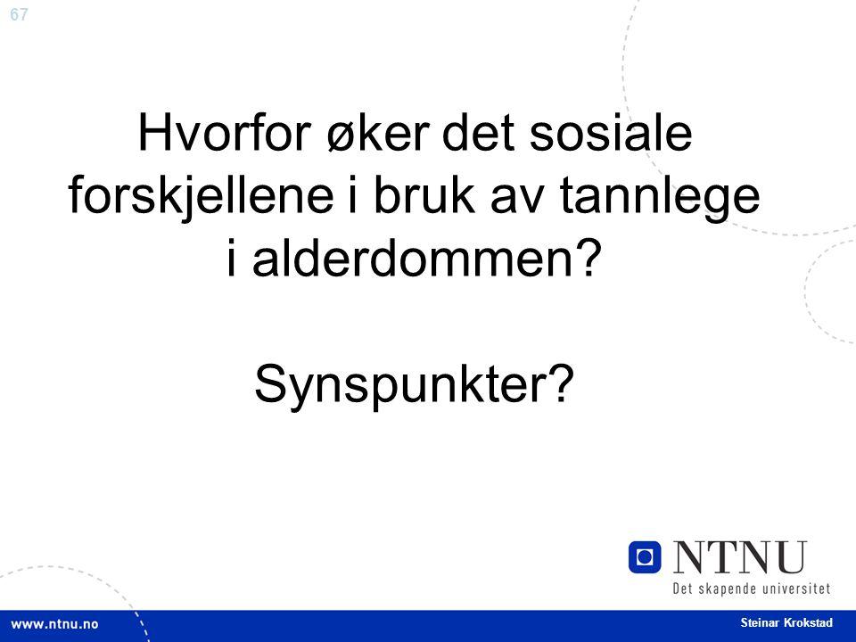67 Steinar Krokstad Hvorfor øker det sosiale forskjellene i bruk av tannlege i alderdommen? Synspunkter?