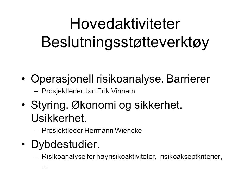 BIP-er Aktivitetsindikatorer, Statoil, RF,SINTEF,… Risikokommunikasjon, Statoil, Hydro,… Human factors i risikoanalyse, DNV, RF HMS-indikatorer, OLF, RF,….