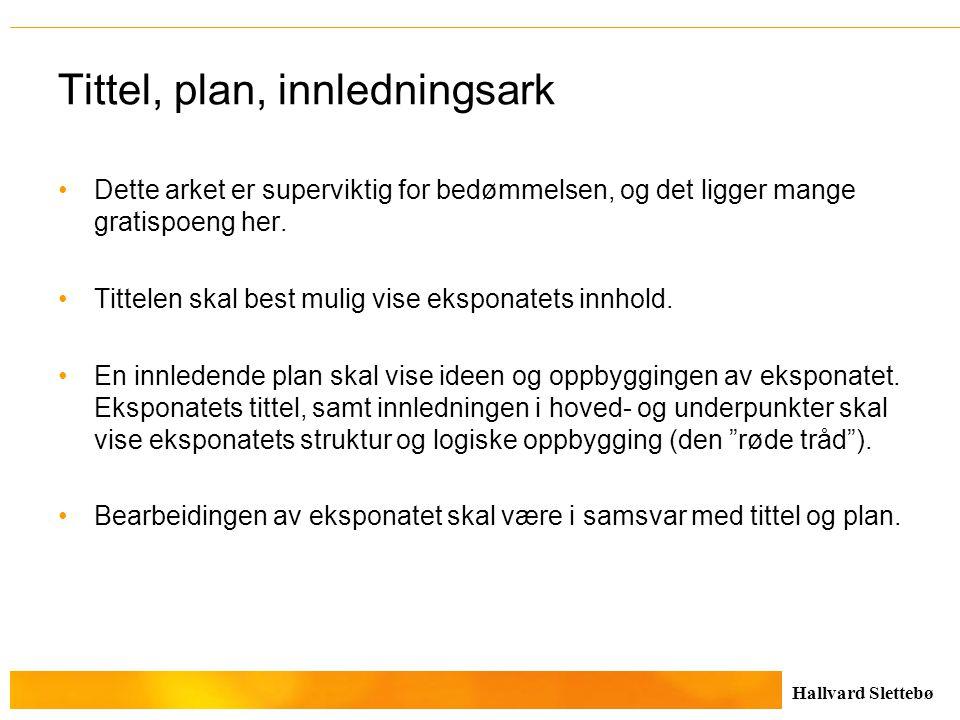 Hallvard Slettebø Tittel, plan, innledningsark Dette arket er superviktig for bedømmelsen, og det ligger mange gratispoeng her. Tittelen skal best mul
