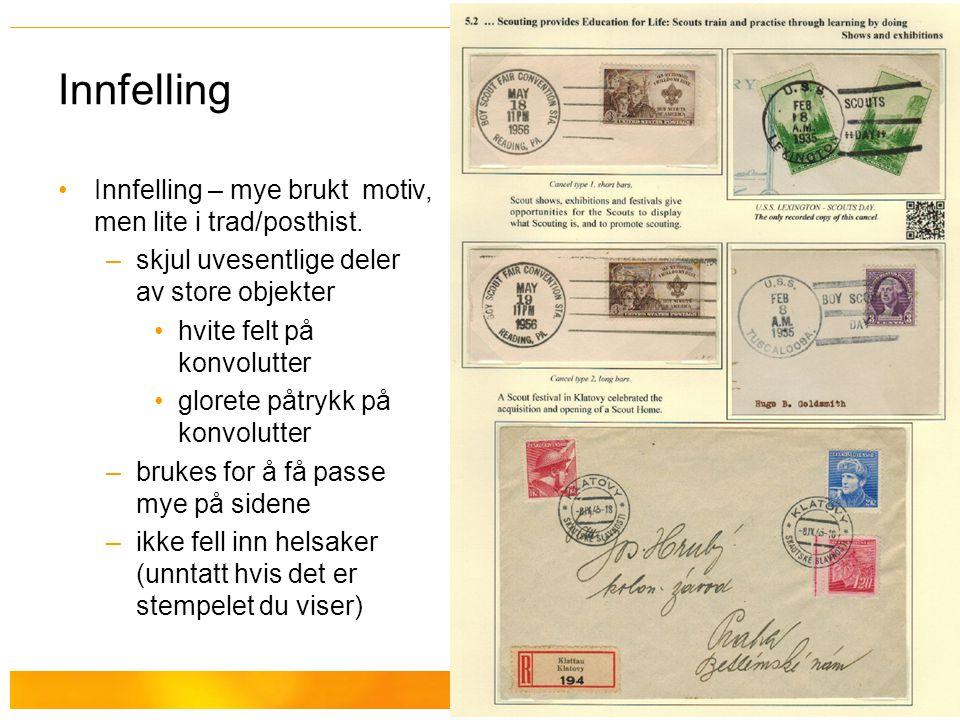 Hallvard Slettebø Innfelling Innfelling – mye brukt motiv, men lite i trad/posthist. –skjul uvesentlige deler av store objekter hvite felt på konvolut