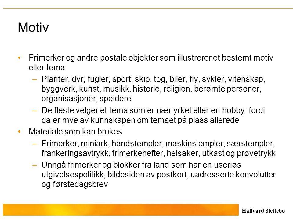Hallvard Slettebø Motiv Frimerker og andre postale objekter som illustrerer et bestemt motiv eller tema –Planter, dyr, fugler, sport, skip, tog, biler