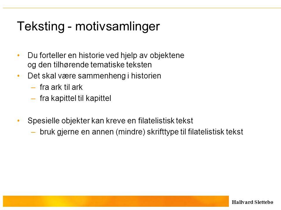 Hallvard Slettebø Teksting - motivsamlinger Du forteller en historie ved hjelp av objektene og den tilhørende tematiske teksten Det skal være sammenhe