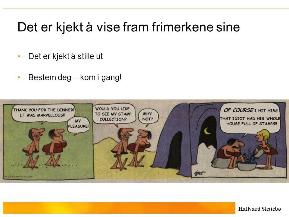 Hallvard Slettebø Det er kjekt å vise fram frimerkene sine Det er kjekt å stille ut Bestem deg – kom i gang!