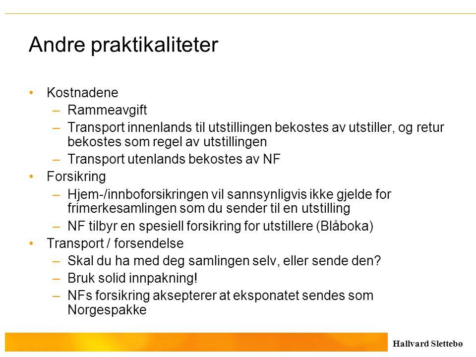 Hallvard Slettebø Andre praktikaliteter Kostnadene –Rammeavgift –Transport innenlands til utstillingen bekostes av utstiller, og retur bekostes som re