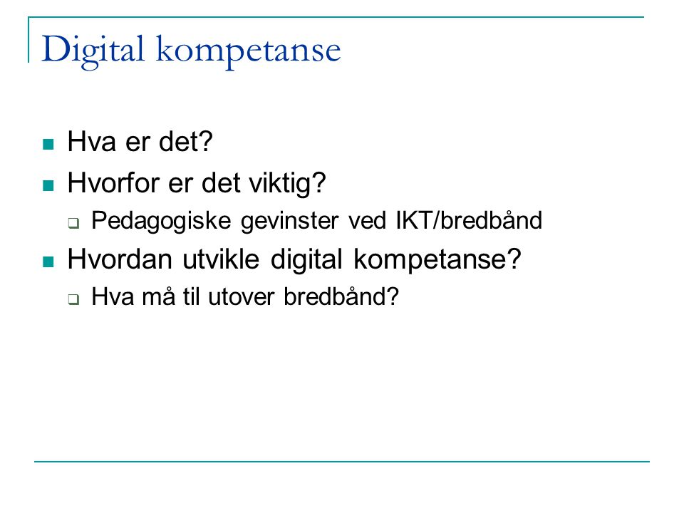 Digital kompetanse Hva er det. Hvorfor er det viktig.