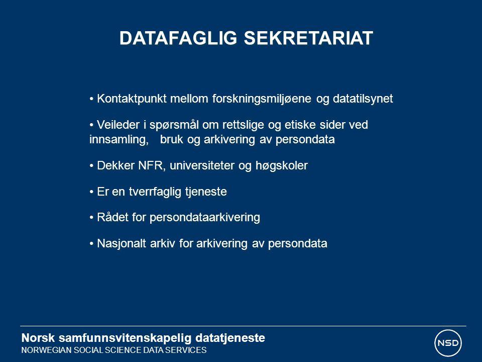 Norsk samfunnsvitenskapelig datatjeneste NORWEGIAN SOCIAL SCIENCE DATA SERVICES DATAFAGLIG SEKRETARIAT Kontaktpunkt mellom forskningsmiljøene og datatilsynet Veileder i spørsmål om rettslige og etiske sider ved innsamling, bruk og arkivering av persondata Dekker NFR, universiteter og høgskoler Er en tverrfaglig tjeneste Rådet for persondataarkivering Nasjonalt arkiv for arkivering av persondata Kontaktpunkt mellom forskningsmiljøene og datatilsynet Veileder i spørsmål om rettslige og etiske sider ved innsamling, bruk og arkivering av persondata Dekker NFR, universiteter og høgskoler Er en tverrfaglig tjeneste Rådet for persondataarkivering Nasjonalt arkiv for arkivering av persondata