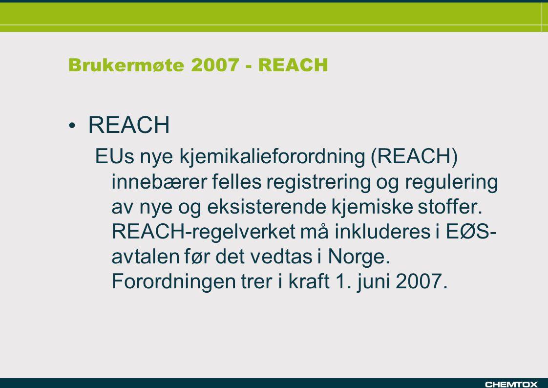 Brukermøte 2007 - REACH REACH EUs nye kjemikalieforordning (REACH) innebærer felles registrering og regulering av nye og eksisterende kjemiske stoffer.