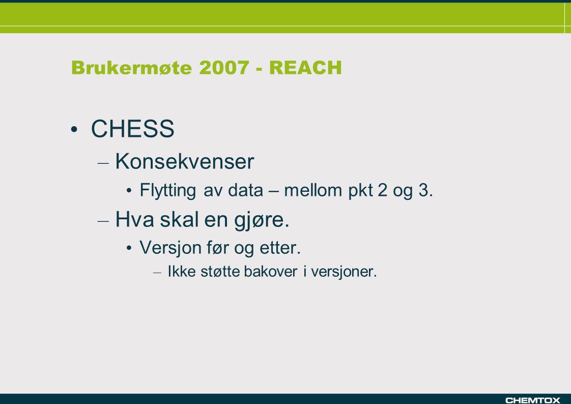 Brukermøte 2007 - REACH CHESS – Konsekvenser Flytting av data – mellom pkt 2 og 3.