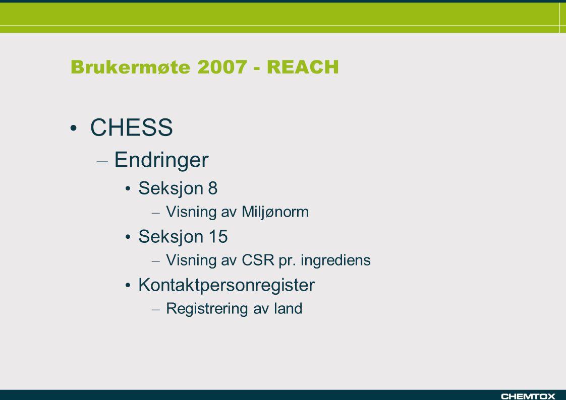 Brukermøte 2007 - REACH CHESS – Endringer Seksjon 8 – Visning av Miljønorm Seksjon 15 – Visning av CSR pr.