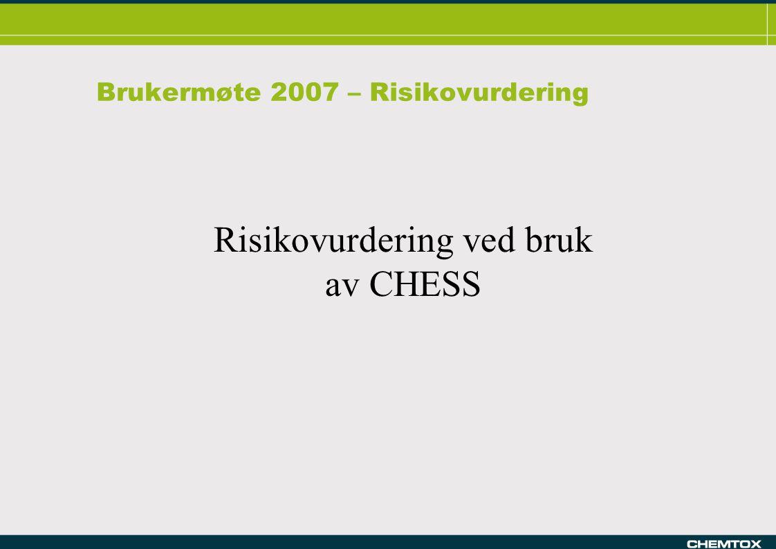 Brukermøte 2007 – Risikovurdering Risikovurdering ved bruk av CHESS