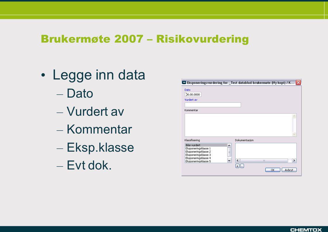 Brukermøte 2007 – Risikovurdering Legge inn data – Dato – Vurdert av – Kommentar – Eksp.klasse – Evt dok.