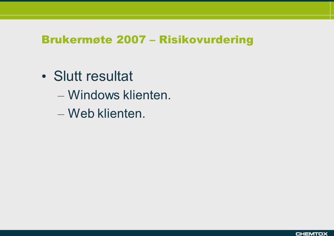 Brukermøte 2007 – Risikovurdering Slutt resultat – Windows klienten. – Web klienten.