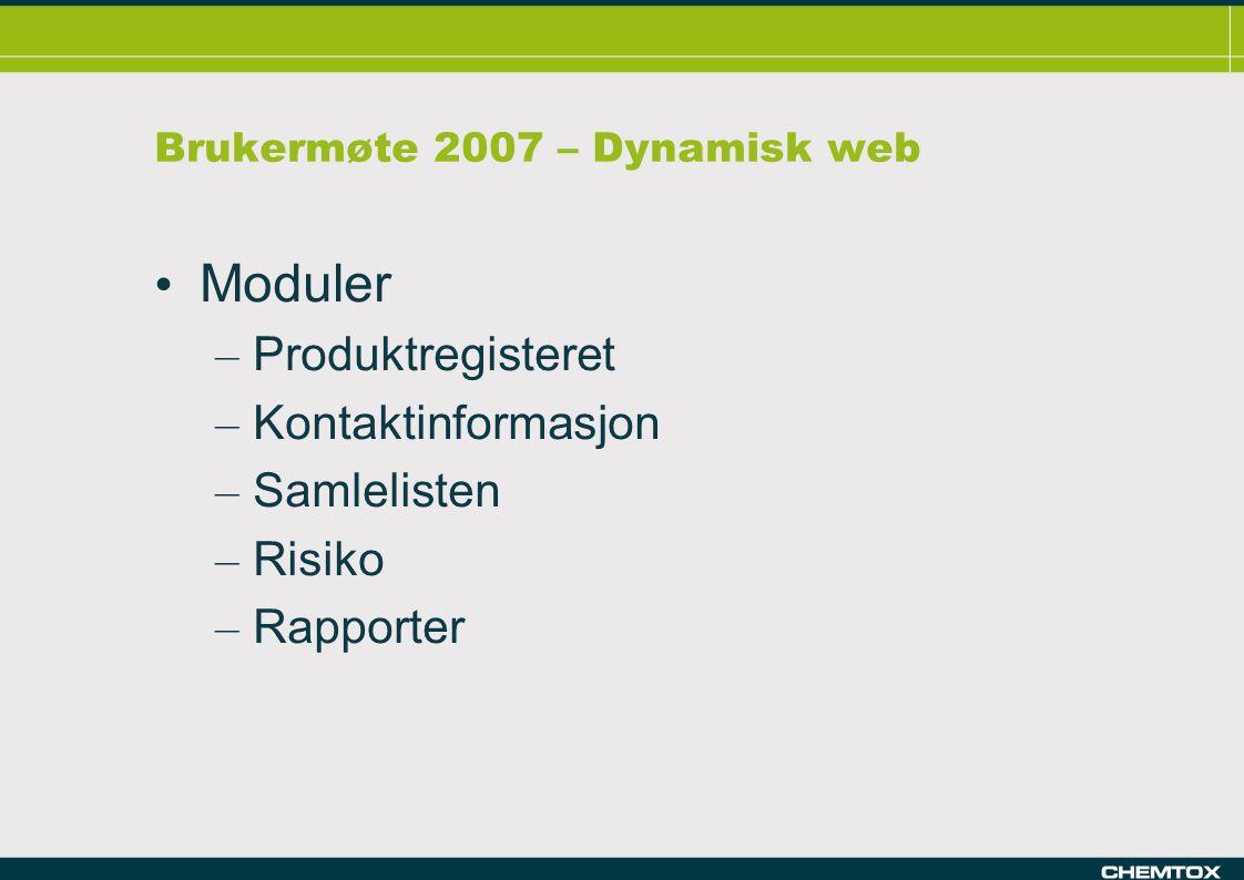 Brukermøte 2007 – Dynamisk web Moduler – Produktregisteret – Kontaktinformasjon – Samlelisten – Risiko – Rapporter