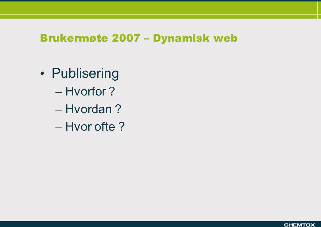 Brukermøte 2007 – Dynamisk web Publisering – Hvorfor ? – Hvordan ? – Hvor ofte ?