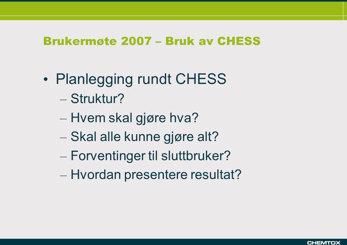 Brukermøte 2007 – Bruk av CHESS Planlegging rundt CHESS – Struktur.
