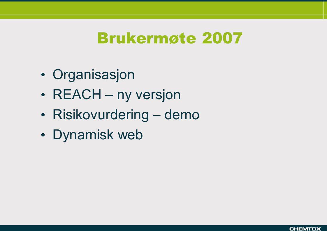 Brukermøte 2007 Organisasjon REACH – ny versjon Risikovurdering – demo Dynamisk web