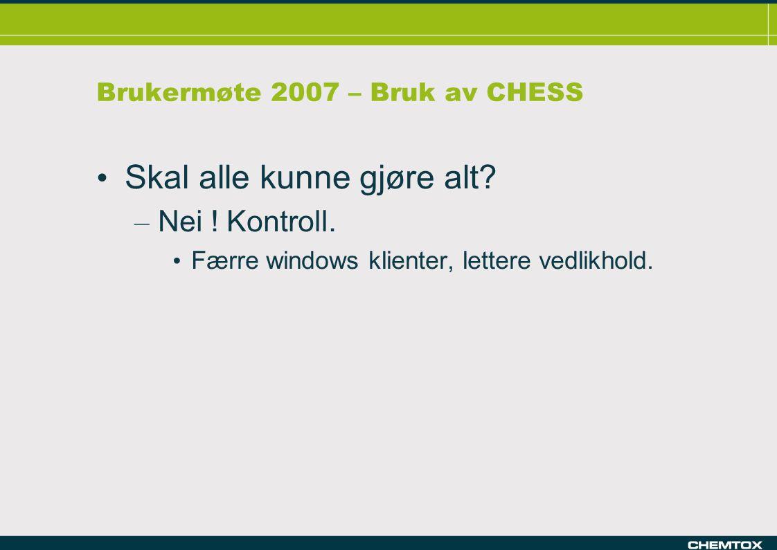 Brukermøte 2007 – Bruk av CHESS Skal alle kunne gjøre alt.