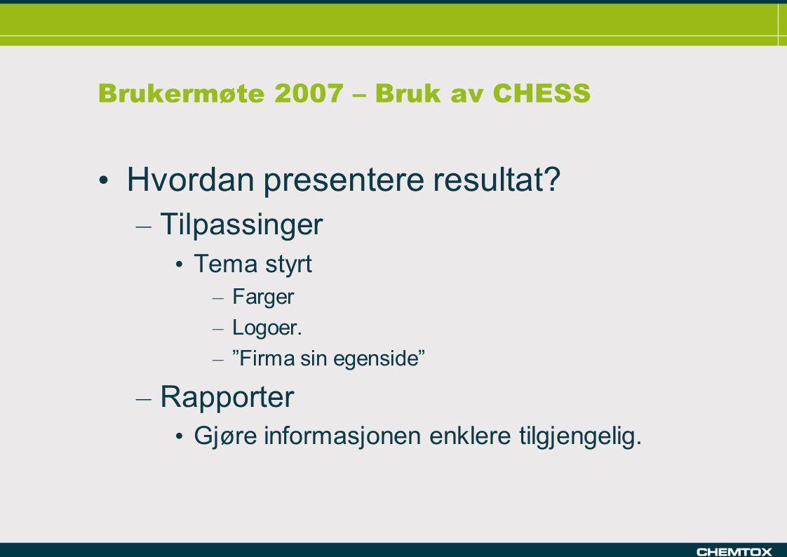 Brukermøte 2007 – Bruk av CHESS Hvordan presentere resultat.