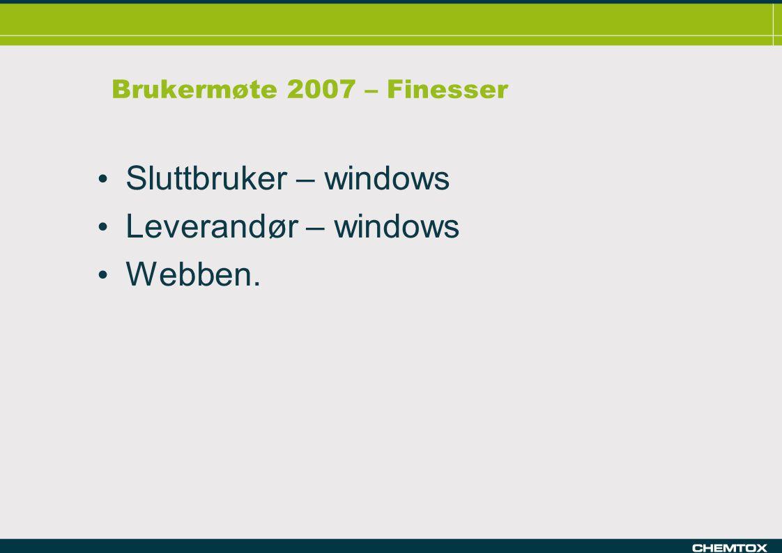 Brukermøte 2007 – Finesser Sluttbruker – windows Leverandør – windows Webben.