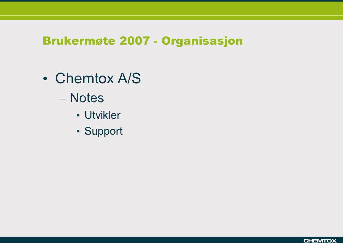Brukermøte 2007 - Organisasjon Chemtox A/S – Notes Utvikler Support