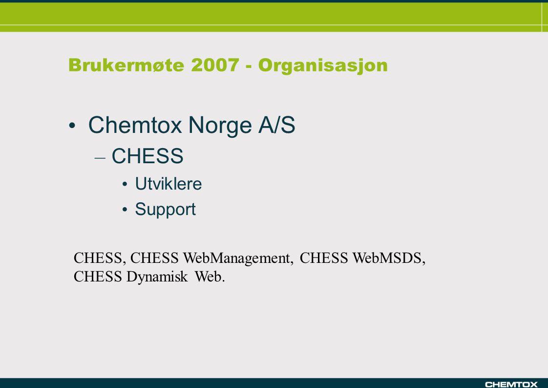 Brukermøte 2007 - Organisasjon Chemtox Norge A/S – CHESS Utviklere Support CHESS, CHESS WebManagement, CHESS WebMSDS, CHESS Dynamisk Web.