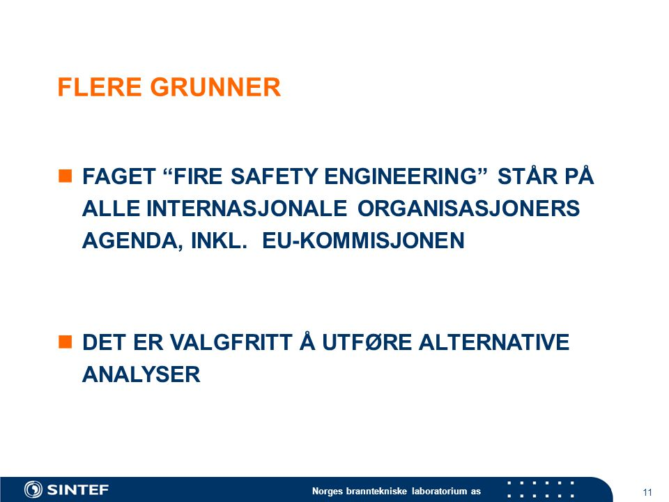 Norges branntekniske laboratorium as 11 FLERE GRUNNER FAGET FIRE SAFETY ENGINEERING STÅR PÅ ALLE INTERNASJONALE ORGANISASJONERS AGENDA, INKL.