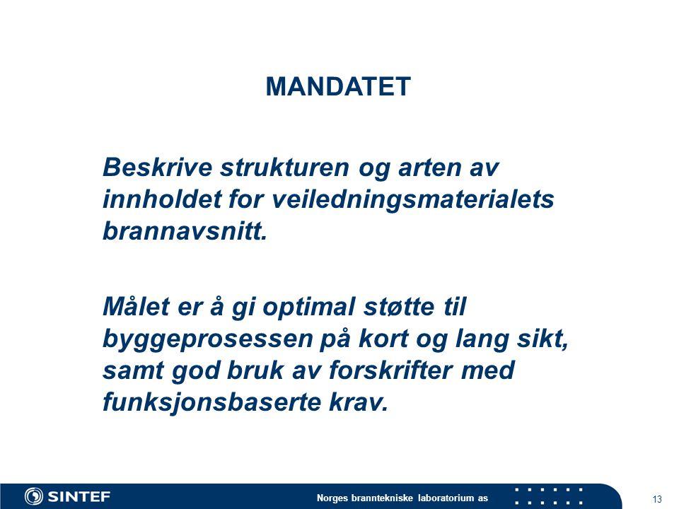 Norges branntekniske laboratorium as 13 MANDATET Beskrive strukturen og arten av innholdet for veiledningsmaterialets brannavsnitt.