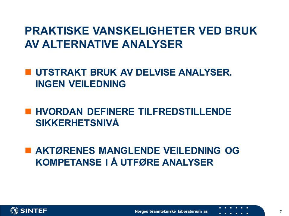 Norges branntekniske laboratorium as 7 PRAKTISKE VANSKELIGHETER VED BRUK AV ALTERNATIVE ANALYSER UTSTRAKT BRUK AV DELVISE ANALYSER.