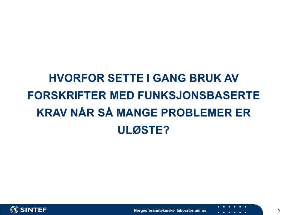 Norges branntekniske laboratorium as 9 HVORFOR SETTE I GANG BRUK AV FORSKRIFTER MED FUNKSJONSBASERTE KRAV NÅR SÅ MANGE PROBLEMER ER ULØSTE