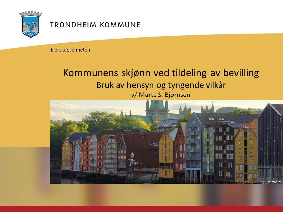Foto: Geir Hageskal Kommunens skjønn ved tildeling av bevilling Bruk av hensyn og tyngende vilkår v/ Marte S.