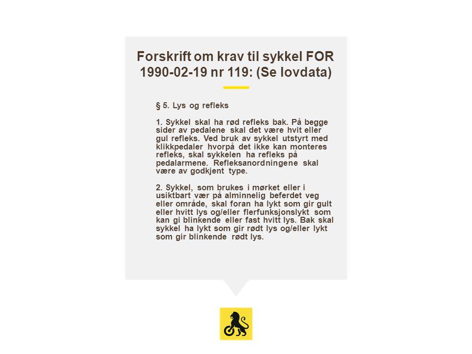 Forskrift om krav til sykkel FOR 1990-02-19 nr 119: (Se lovdata) § 5. Lys og refleks 1. Sykkel skal ha rød refleks bak. På begge sider av pedalene ska