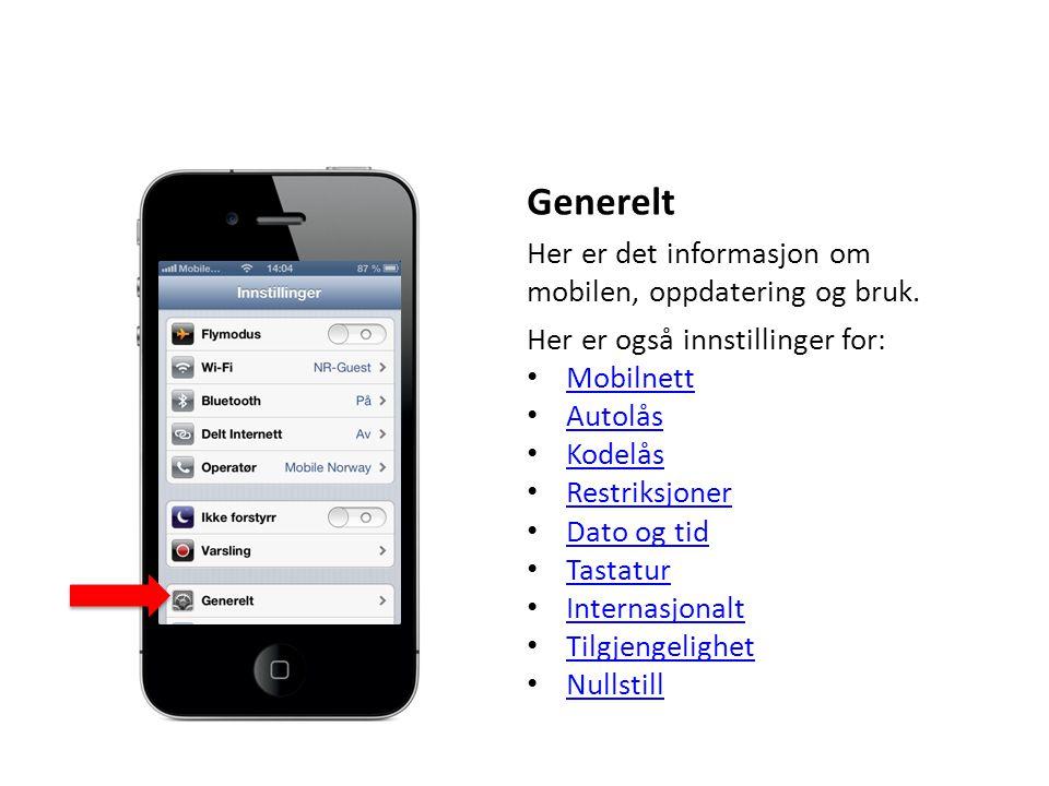 Generelt Her er det informasjon om mobilen, oppdatering og bruk. Her er også innstillinger for: Mobilnett Autolås Kodelås Restriksjoner Dato og tid Ta