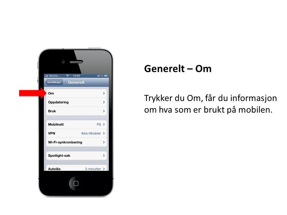 Generelt – Om Trykker du Om, får du informasjon om hva som er brukt på mobilen.