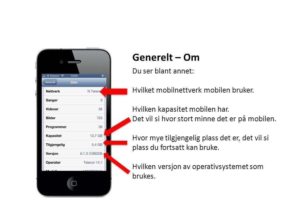 Generelt – Om Du ser blant annet: Hvilket mobilnettverk mobilen bruker. Hvilken kapasitet mobilen har. Det vil si hvor stort minne det er på mobilen.