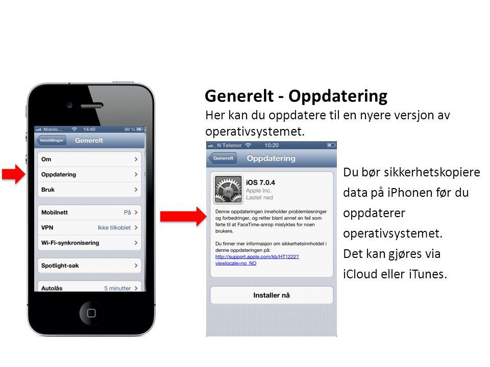 Generelt - Oppdatering Her kan du oppdatere til en nyere versjon av operativsystemet.