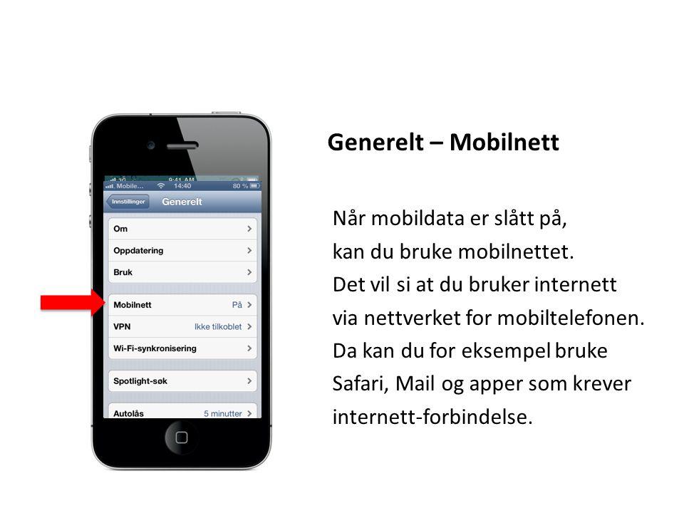 Generelt – Mobilnett Når mobildata er slått på, kan du bruke mobilnettet. Det vil si at du bruker internett via nettverket for mobiltelefonen. Da kan