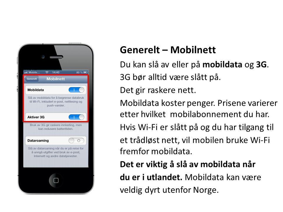 Generelt – Mobilnett Du kan slå av eller på mobildata og 3G. 3G bør alltid være slått på. Det gir raskere nett. Mobildata koster penger. Prisene varie