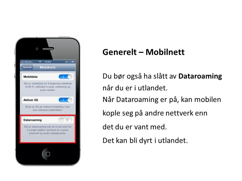 Generelt – Mobilnett Du bør også ha slått av Dataroaming når du er i utlandet. Når Dataroaming er på, kan mobilen kople seg på andre nettverk enn det