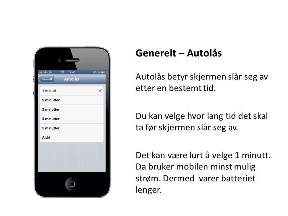 Generelt – Autolås Autolås betyr skjermen slår seg av etter en bestemt tid. Du kan velge hvor lang tid det skal ta før skjermen slår seg av. Det kan v