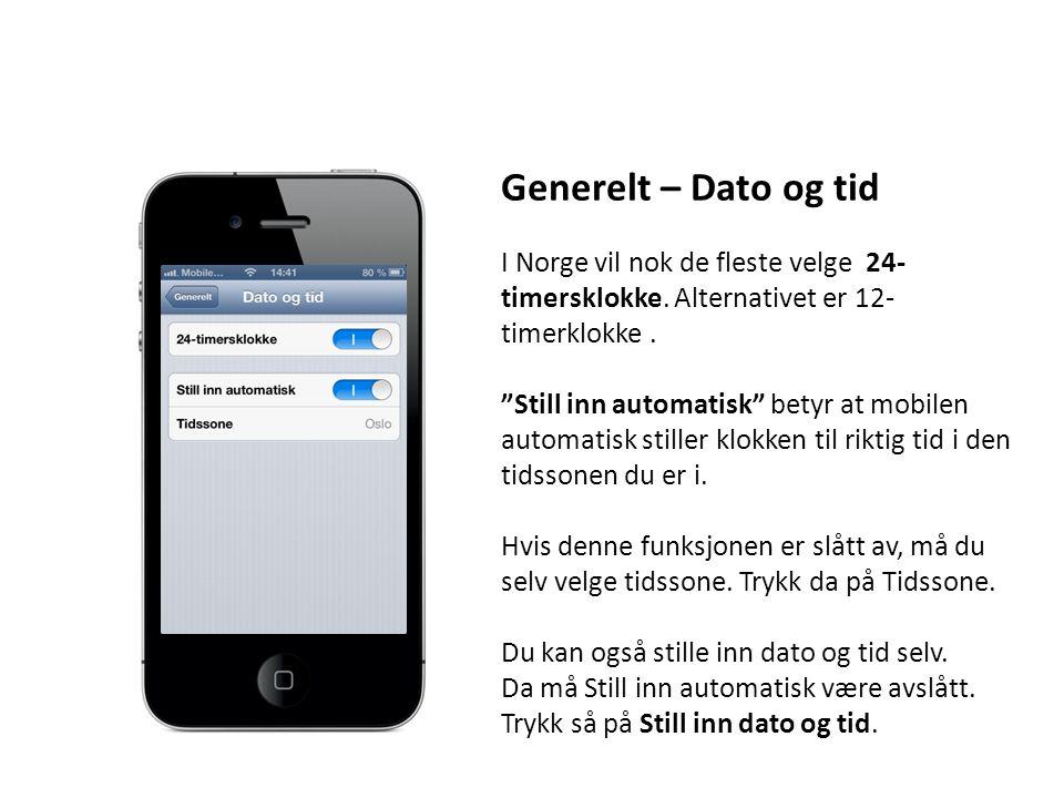 """Generelt – Dato og tid I Norge vil nok de fleste velge 24- timersklokke. Alternativet er 12- timerklokke. """"Still inn automatisk"""" betyr at mobilen auto"""