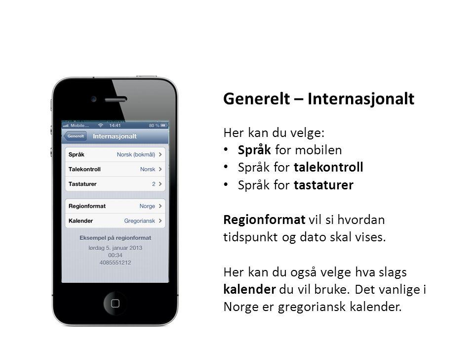 Generelt – Internasjonalt Her kan du velge: Språk for mobilen Språk for talekontroll Språk for tastaturer Regionformat vil si hvordan tidspunkt og dato skal vises.