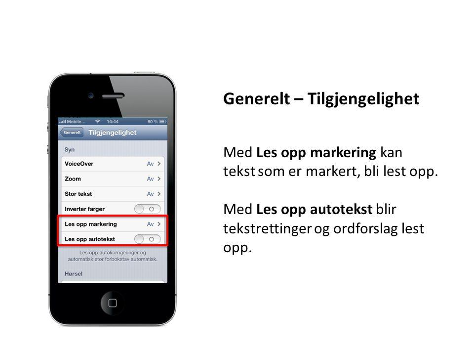 Generelt – Tilgjengelighet Med Les opp markering kan tekst som er markert, bli lest opp. Med Les opp autotekst blir tekstrettinger og ordforslag lest