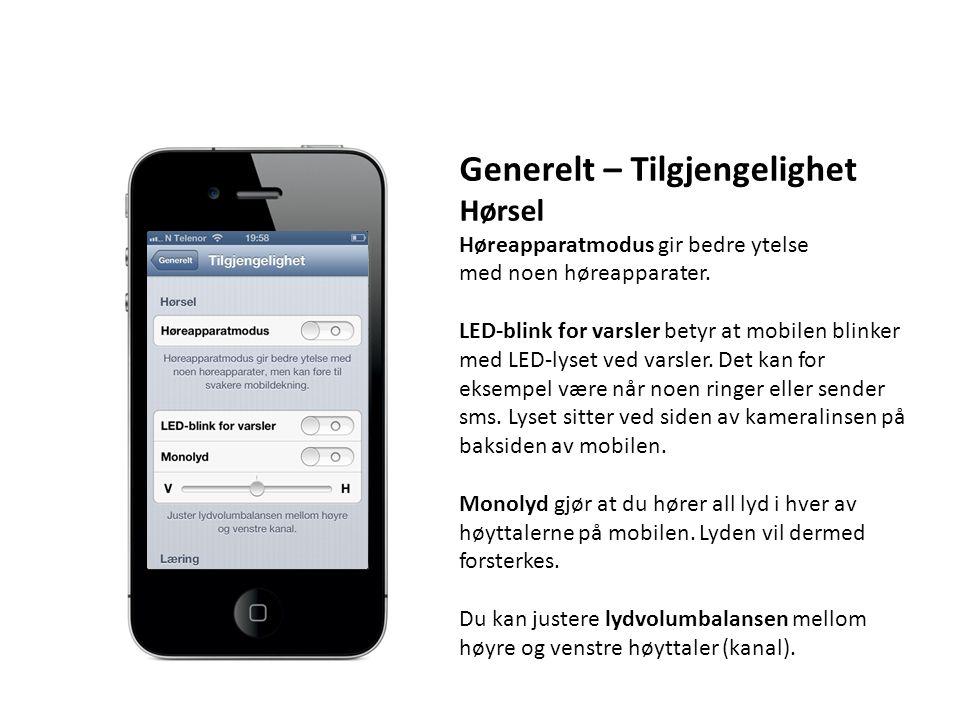 Generelt – Tilgjengelighet Hørsel Høreapparatmodus gir bedre ytelse med noen høreapparater. LED-blink for varsler betyr at mobilen blinker med LED-lys