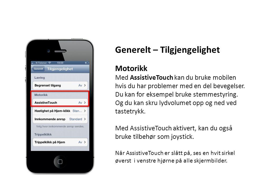 Generelt – Tilgjengelighet Motorikk Med AssistiveTouch kan du bruke mobilen hvis du har problemer med en del bevegelser. Du kan for eksempel bruke ste