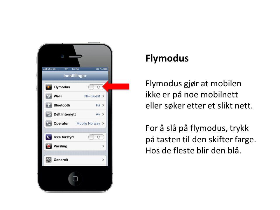 Flymodus Flymodus gjør at mobilen ikke er på noe mobilnett eller søker etter et slikt nett. For å slå på flymodus, trykk på tasten til den skifter far